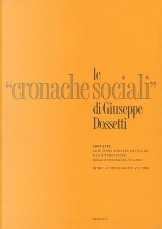 Le «Cronache Sociali» 1947-1951. Ristampa anastatica by Giuseppe Dossetti