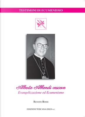 Alberto Ablondi vescovo. Evangelizzazione ed ecumenismo by Renato Rossi