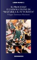 Il processo e l'assoluzione di «Mafarka il Futurista» by Filippo Tommaso Marinetti