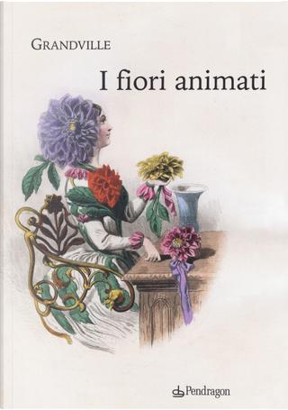 I fiori animati by Alphonse Karr, Grandville, Taxile Delord