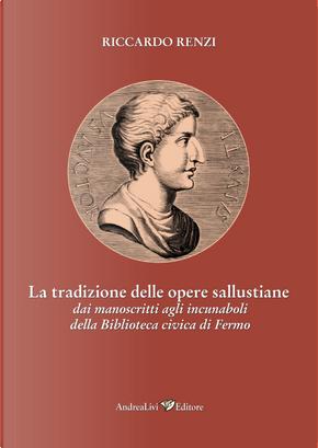 La tradizione delle opere sallustiane: dai manoscritti agli incunaboli della Biblioteca civica di Fermo by Riccardo Renzi