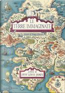 Le terre immaginate. Un atlante di viaggi letterari