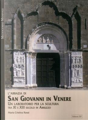 L'Abbazia di San Giovanni in Venere. Un laboratorio per la scultura tra XI e XIII secolo in Abruzzo by Maria Cristina Rossi