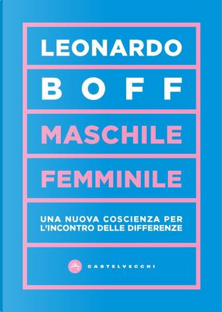Maschile/femminile. Una nuova coscienza per l'incontro delle differenze by Leonardo Boff