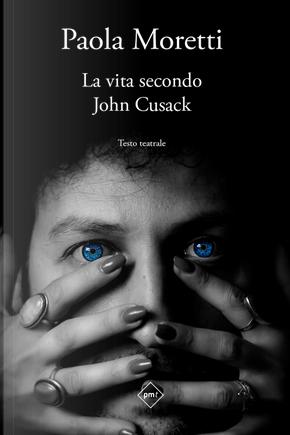 La vita secondo John Cusack. Testo teatrale by Paola Moretti