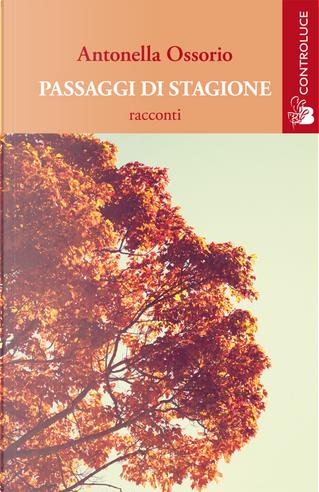 Passaggi di stagione by Antonella Ossorio