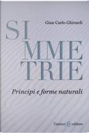 Simmetrie. Principi e forme naturali by Gian Carlo Ghirardi