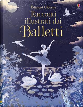 Racconti illustrati dai balletti by Katie Daynes, Megan Cullis, Sarah Courtauld, Susanna Davidson