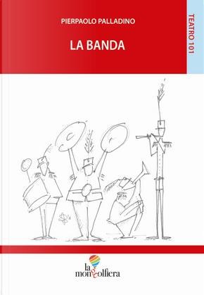 La banda by Pierpaolo Palladino