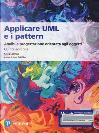 Applicare UML e i pattern. Analisi e progettazione orientata agli oggetti. Ediz. MyLab. Con e-text by Craig Larman