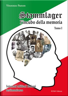 Stammlager l'incubo della memoria. Internati militari italiani testimonianze. Vol. 1 by Vitoronzo Pastore