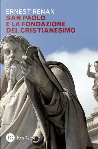 San Paolo e la fondazione del cristianesimo by Ernest Renan
