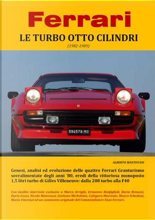 Ferrari. Le turbo otto cilindri (1982-1989) by Alberto Mantovani