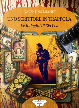 Uno scrittore in trappola. Le indagini di zia Lea by Valentino Meynet