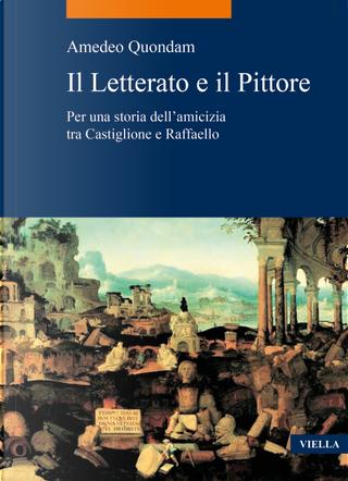 Il letterato e il pittore. Per una storia dell'amicizia tra Castiglione e Raffaello by Amedeo Quondam