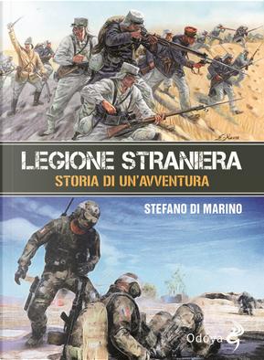 Legione straniera. Storia di un'avventura by Stefano Di Marino