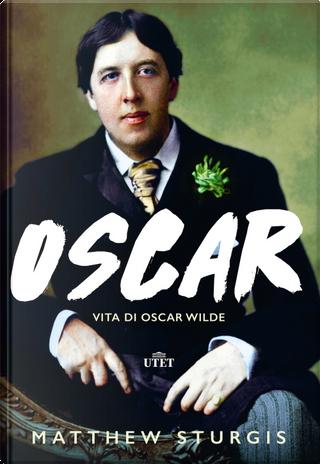Oscar. Vita di Oscar Wilde by Matthew Sturgis