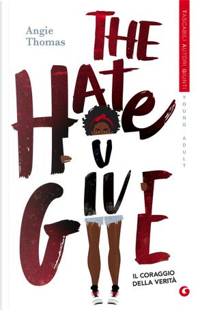 The hate U give. Il coraggio della verità by Angie Thomas