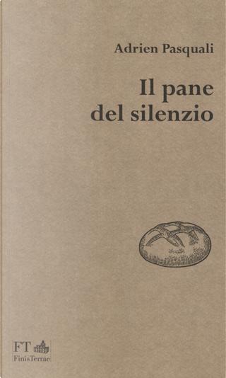 Il pane del silenzio by Adrien Pasquali
