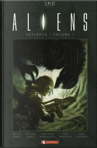 Aliens: defiance. Vol. 1 by Brian Wood, Riccardo Burchielli, Tony Brescini, Tristan Jones