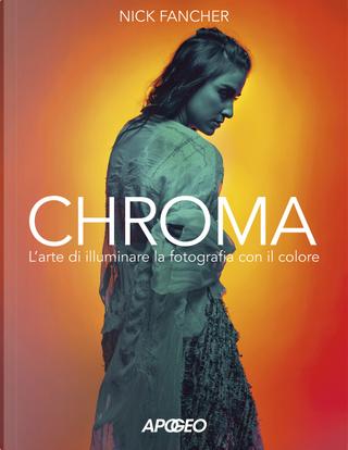 Chroma. L'arte di illuminare la fotografia con il colore by Nick Fancher