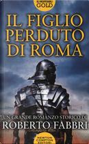 Il figlio perduto di Roma by Roberto Fabbri