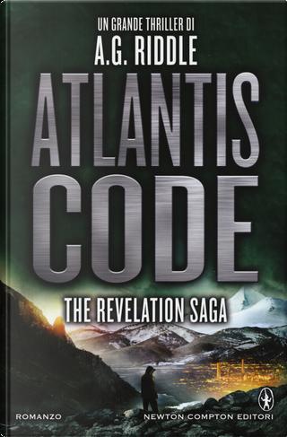 Atlantis Code. The revelation saga by A. G. Riddle