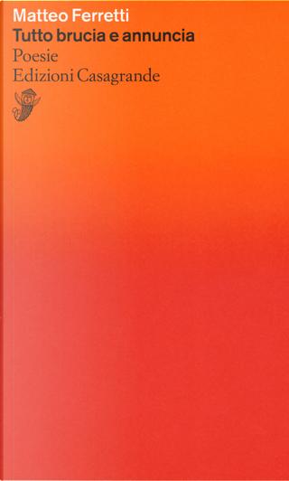 Tutto brucia e annuncia by Matteo Ferretti