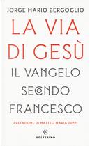La via di Gesù. Il Vangelo secondo Francesco by Francesco (Jorge Mario Bergoglio)