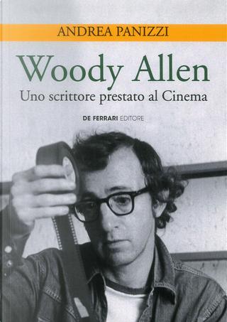 Woody Allen. Uno scrittore prestato al cinema by Andrea Panizzi