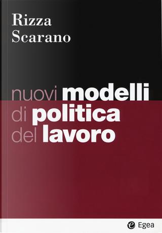 Nuovi modelli di politica del lavoro by Gianluca Scarano, Roberto Rizza