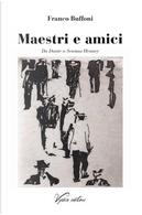 Maestri e amici. Da Dante a Seamus Heaney by Franco Buffoni