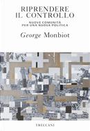 Riprendere il controllo. Nuove comunità per una nuova politica by George Monbiot