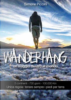 Wanderhang. Un viaggio dentro al mondo. Unica regola: tenere sempre i piedi per terra by Simone Piccini