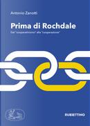 Prima di Rochdale. Dal «cooperativismo» alla «cooperazione» by Antonio Zanotti