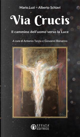 Via Crucis. Il cammino dell'uomo verso la luce by Alberto Schiavi, Mario Luzi