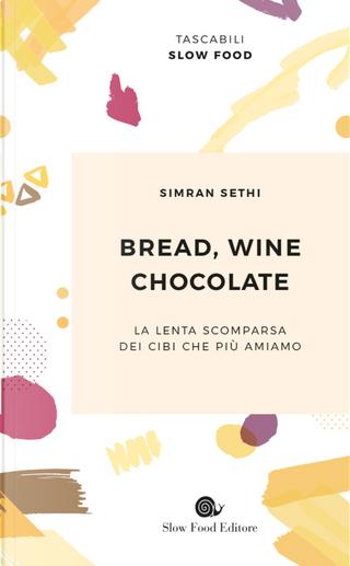 Bread, wine, chocolate. La lenta scomparsa dei cibi che più amiamo by Simran Sethi