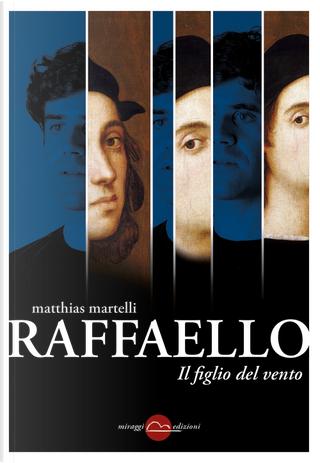 Raffaello, il figlio del vento by Matthias Martelli