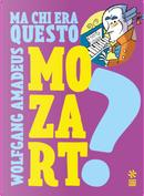 Ma chi era questo Wolfgang Amedeus Mozart? by Luca Poli