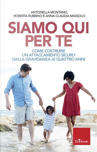 Siamo qui per te. Come costruire un attaccamento sicuro dalla gravidanza ai quattro anni by Anna Claudia Massolo, Antonella Montano, Roberta Rubbino