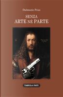Senza arte né parte by Dalmazio Frau