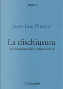 Decostruzione del cristianesimo. Vol. 1: La dischiusura by Jean-Luc Nancy