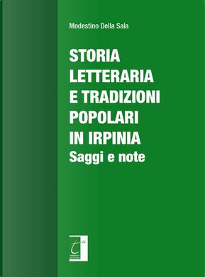 Storia letteraria e tradizioni popolari in Irpinia. Saggi e note by Modestino Della Sala