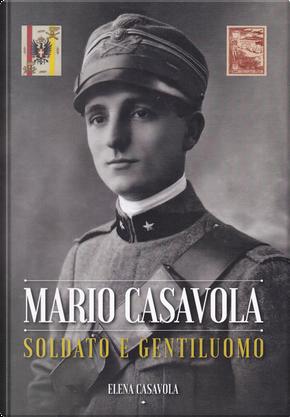 Mario Casavola soldato e gentiluomo by Elena Casavola
