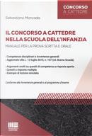 Il concorso a cattedre nella scuola dell'infanzia. Manuale per la prova scritta e orale by Sebastiano Moncada