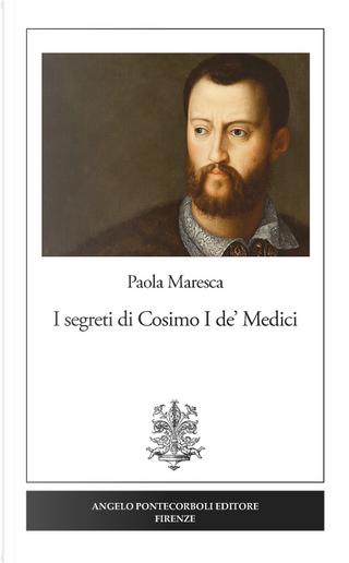 I segreti di Cosimo I de' Medici by Paola Maresca