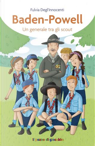 Baden-Powell. Un generale tra gli scout by Fulvia Degl'Innocenti