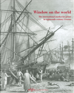 Window on the world. The international market for prints in eighteenth-century Livorno