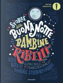 Storie della buonanotte per bambine ribelli. 100 vite di donne straordinarie by Elena Favilli, Francesca Cavallo