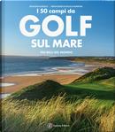 I 50 campi da golf sul mare più belli del mondo by Sébastien Audoux